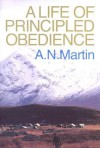 A Life of Principled Obedience - A.N. Martin