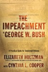 The Impeachment of George W. Bush: A Practical Guide for Concerned Citizens - Elizabeth Holtzman, Cynthia L. Cooper