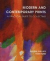 Modern and Contemporary Prints: A Practical Guide to Collecting - Phoebe Phillips