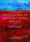 Routledge Encyclopedia of Religious Rites, Rituals and Festivals - Frank Salamone