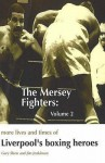 The Mersey Fighters 2: More Lives And Times Of Liverpool's Boxing Heroes: V. 2 - Gary Shaw, Frank Johnson, Jim Jenkinson