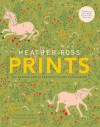 Heather Ross Prints: 50+ Designs and 20 Projects to Get You Started: 50+ Designs and 20 Projects to Get You Started - Heather Ross, John Gruen