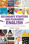 Secondary Starters and Plenaries: English: Creative Activities, Ready-To-Use for Teaching English - Johnnie Young