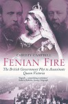 Fenian Fire: The British Government Plot to Assassinate Queen Victoria - Christy Campbell