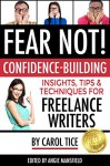 FEAR NOT! Confidence-Building Insights, Tips, and Techniques for Freelance Writers (Make a Living Writing Book 3) - Carol Tice, Goldie Ector, Amy Dunn Muscoso, Ivy Sheldon, Jessi Stanley, Nillu Nasser Stelter, Steph Weber, Angie Mansfield