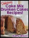 Delicious Cake Mix Drunken Cakes Recipes! (Delicious Cake Mix Desserts) - Kathy Wilson