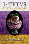 I, Tutus: Book Two: Citizen of Rome - Don Phillips