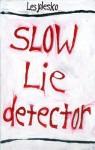 Slow Lie Detector - Les Plesko
