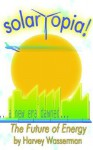 Solartopia!: The Future Of Energy - Harvey Franklin Wasserman