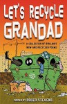 Let's Recycle Grandad And Other Brilliant New Poems - Roger Stevens