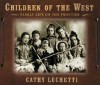 Children of the West: Family Life on the Frontier - Cathy Luchetti
