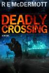 Deadly Crossing - R.E. McDermott
