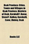 U ak Province: Cities, Towns and Villages in U ak Province, Districts of U ak, Karahall , Banaz, Sivasl , K lk y, Karahalli, E me, Ulubey, U ak - Books LLC