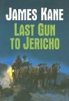 Last Gun to Jericho - James Kane