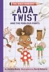Ada Twist and the Perilous Pants (Questioneers #2) - David Roberts (Illustrator), Andrea Beaty