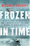 Frozen in Time: An Epic Story of Survival and a Modern Quest for Lost Heroes of World War II (P.S.) - Mitchell Zuckoff