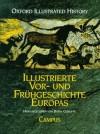 Illustrierte Vor- und Frühgeschichte Europas - Barry W. Cunliffe, Klaus Binder, Jeremy Gaines