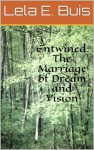 Entwined: The Marriage of Dream and Vision - Lela E. Buis