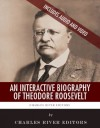 An Interactive Biography of Theodore Roosevelt - Charles River Editors