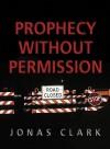 Prophecy Without Permission - Jonas Clark