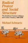 Radical Protest and Social Structure: The Southern Farmers' Alliance and Cotton Tenancy, 1880-1890 - Michael Schwartz