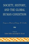 Society, History, and the Global Human Condition: Essays in Honor of Irving M. Zeitlin - Zaheer Baber, Joseph M. Bryant, Lord Anthony Giddens, Robert J. Brym, Guang Xia, J.i Bakker, Michael Zeitlin, Elijah Anderson, Maurice Zeitlin, Nedim Karakayali, John Keane, Parvin Ghorayshi, Randall Collins, Rod Nelson, Meir Amor, Andrew Eungi Kim, Irving M. Zeitlin