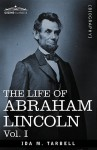 The Life of Abraham Lincoln: Vol. I: Drawn from Original Sources and Containing Many Speeches, Letters and Telegrams - Ida Minerva Tarbell