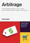 Arbitrage: The authoritative guide on how it works, why it works and how it can work for you. - Chris Green