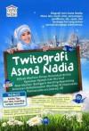 Twitografi Asma Nadia: Biografi Mini Asma Nadia, Masa Lalu, Kisah Cinta, Perjuangan, Pemikiran, Ide, Opini, Dan Berbagai Hal Yang Belum Pernah Diungkap Sebelumnya - Asma Nadia