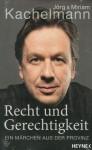 Recht und Gerechtigkeit - Ein Märchen aus der Provinz - Jörg Kachelmann, Miriam Kachelmann