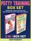 Potty Training Box Set: Tremendous Stress-free Methods for Fun and Easy Potty Practice Approach (Potty Training Box Set, Potty Training in 3 Days, Potty Train in a Weekend) - Mary Roberts