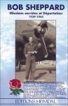 Bob Sheppard: Missions Secretes Et Deportation, 1939-1945 - Bob Sheppard