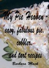 My Pie Heaven - Easy, Fabulous Pie, Cobbler and Tart recipes - Barbara Mack