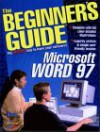 MS Word 97: Everything You Need to Learn and Use (The Beginner's Guide Series) - Deborah Craig