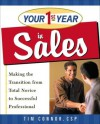 Your First Year in Sales: Making the Transition from Total Novice to Successful Professional (Your First Year) - Tim Connor