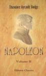 Napoleon Vol. II - Theodore Ayrault Dodge
