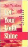 Let Your Light Shine - Bob Yandian