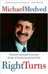 Right Turns: Unconventional Lessons from a Controversial Life - Michael Medved