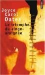 Le Triomphe du singe-araignée - Joyce Carol Oates, Claro