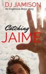 Catching Jaime: New adult gay romance (Espinoza Boys Book 2) - D.J. Jamison