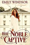 Her Noble Captive (The Captivating Debutantes Series Book 3) - Emily Windsor