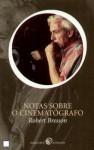 Notas Sobre o Cinematógrafo - Robert Bresson, Pedro Mexia