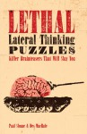 Lethal Lateral Thinking Puzzles: Killer Brainteasers That Will Slay You - Paul Sloane, Des MacHale