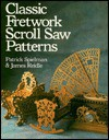Classic Fretwork Scroll Saw Patterns - Patrick Spielman, James Reidle