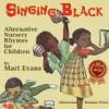 Singing Black: Alternative Nursery Rhymes for Children - Mari Evans