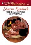 The Billionaire Bodyguard - Sharon Kendrick