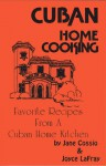 Cuban Home Cooking: Favorite Recipes from a Cuban Home Kitchen - Jane Cossio, Joyce Lafray