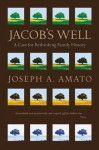 Jacob's Well: A Case for Rethinking Family History - Joseph A. Amato