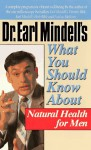 Dr. Earl Mindell's What You Should Know About Natural Health For Men - Earl Mindell