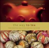 The Way to Tea: Your Adventure Guide to San Francisco Tea Culture - Jennifer Leigh Sauer, James Norwood Pratt